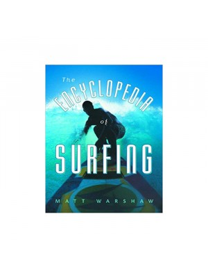 The Encyclopedia of Surfing by Matt Warshaw