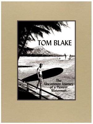 Livre de Surf: Tom Blake - The Uncommon Journey of a Pioneer Waterman
